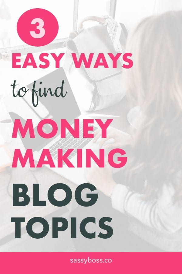 What should I blog about? 3 easy ways to find money making blog topics