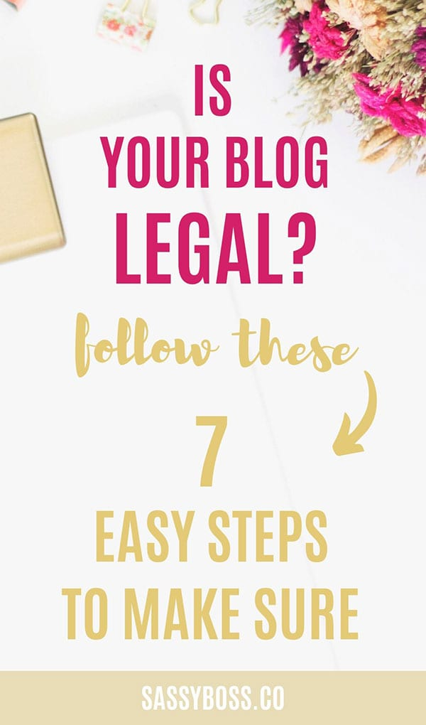 Do you know if you\'re blogging legally? Not only does your blog need legal pages like a privacy policy and disclaimer, there are other steps you need to take to make sure your blog is legal. #bloglegal #legalpages #privacypolicy #disclaimer #bloggingforbeginners #bloggingtips #blog